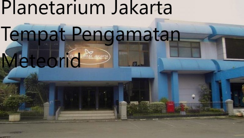 Planetarium Jakarta Tempat Pengamatan Meteorid