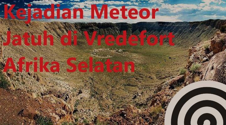 Kejadian Meteor Jatuh di Vredefort Afrika Selatan