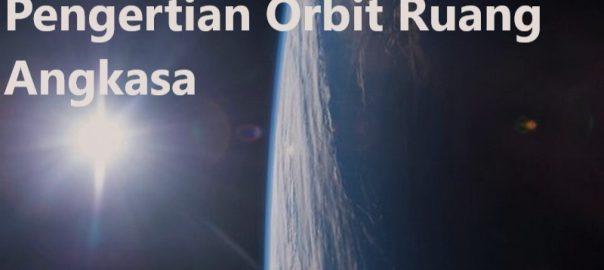 Pengertian Orbit Ruang Angkasa
