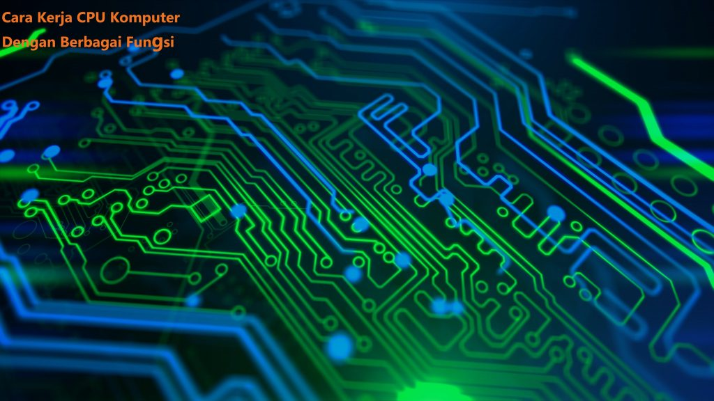 Cara Kerja CPU Komputer Dengan Berbagai Fungsi