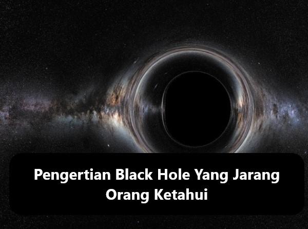 Pengertian Black Hole Yang Jarang Orang Ketahui