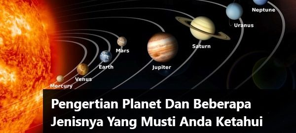 Pengertian Planet Dan Beberapa Jenisnya Yang Musti Anda Ketahui